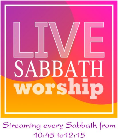 Streaming every Sabbath, Click here for Live Stream; SS 9:30 a.m. Worship 11 a.m.